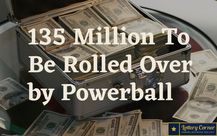 135 Million To Be Rolled Over by Powerball