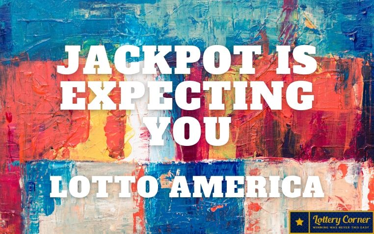 Jackpot is expecting you, so you are the one Lotto America Saturday-July18-2020.