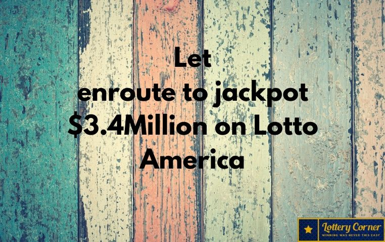 Let enroute to jackpot $3.4Million on Lotto America Saturday-July11th-2020