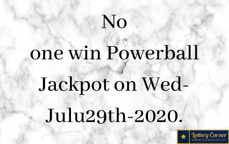 No one win Powerball Jackpot on Wed-Julu29th-2020. Here are the Powerball winning numbers