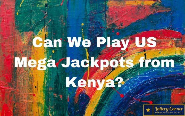 Can We Play US Mega Jackpots from Kenya?