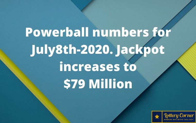 Powerball numbers for July8th, 2020; jackpot increases to $79 million