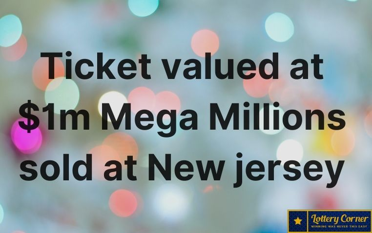 Ticket valued at $1m Mega Millions sold at N.J. The jackpot is going up to $410 million dollars
