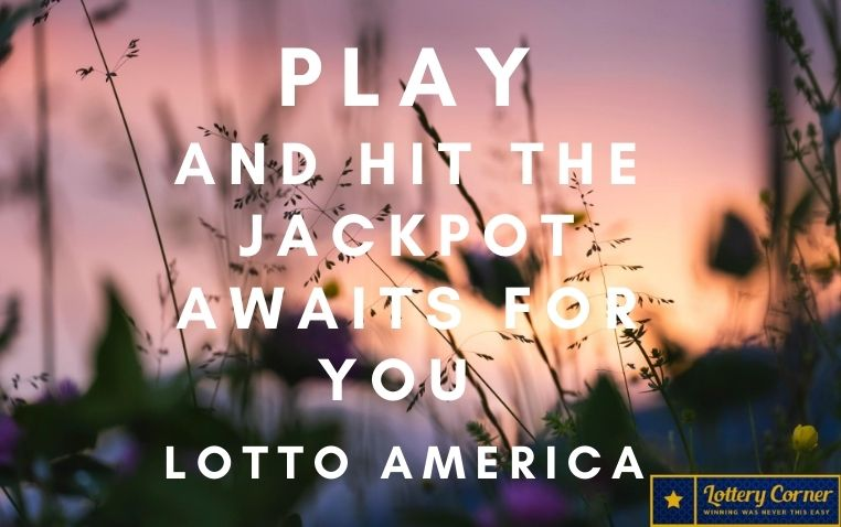 Play and hit the jackpot awaits for you Lotto America Numbers on Sat-Aug01-2020.