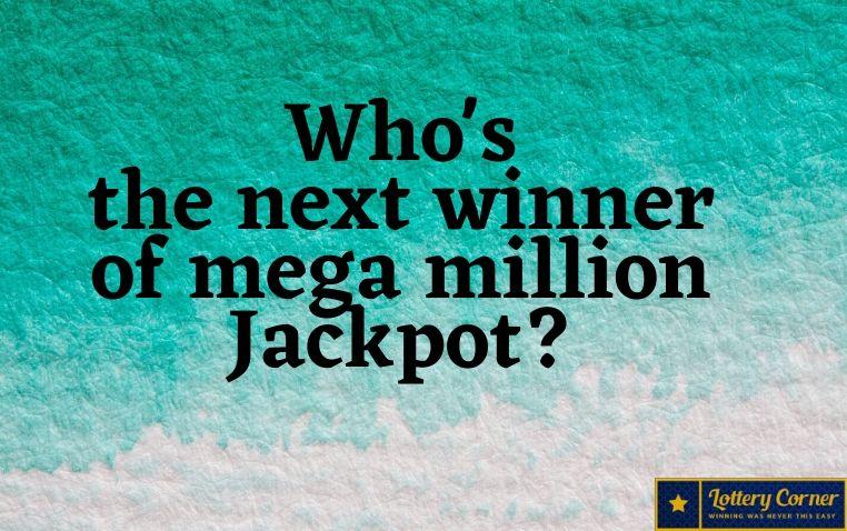 Who's the next winner of mega million Jackpot?
